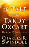 The Tale of the Tardy Oxcart, Charles R. Swindoll, 0849913519