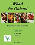 img - for What? No Onions?: Everyday recipes from the So low Fodmap Kitchen book / textbook / text book