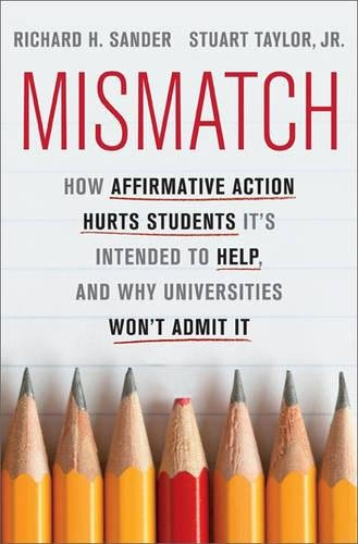 Mismatch: How Affirmative Action Hurts Students It's Intended to Help, and Why Universities Won't Admit It cover