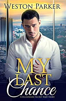 My Last Chance: (A Single Mom Secret Baby Second Chance Love Story) by [Parker, Weston]