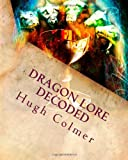 Dragon Lore Decoded, Mr Hugh F. Colmer, 1490404163