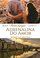 Adrenalina do Amor (Série Paixões Gregas livro 3)