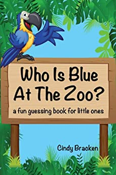 Toddler Books: Who Is Blue At The Zoo? A Fun Guessing Book For Toddlers and Young Children by [Bracken, Cindy]