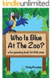 Toddler Books: Who Is Blue At The Zoo? A Fun Guessing Book For Toddlers and Young Children