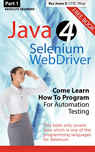 Absolute Beginner (Part 1) Java 4 Selenium WebDriver: Come Learn How To Program For Automation Testing