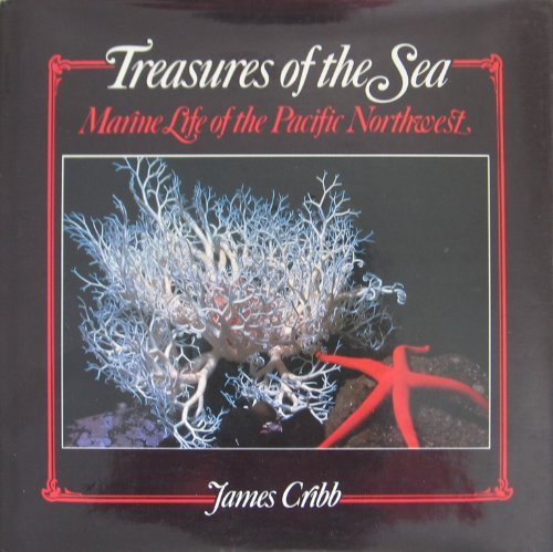 Treasures of the Sea: Marine Life of the Pacific Northwest, Cribb, James A.