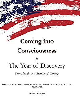 Coming into Consciousness in The Year of Discovery: Thoughts from a Season of Change by [McMinn, Daniel]