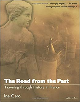 the road from the past traveling through history in france ina