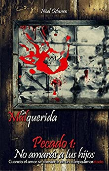 Pecado 1: No amarás a tus hijos (La Malquerida) (Spanish Edition) by [Odanen, Nóel]