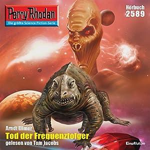 Tod der Frequenzfolger (Perry Rhodan 2589) Hörbuch