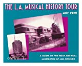The L.A. Musical History Tour: A Guide to the Rock and Roll Landmarks of Los Angeles