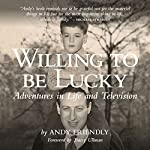 Willing to Be Lucky: Adventures in Life and Television | Andy Friendly