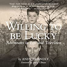 Willing to Be Lucky: Adventures in Life and Television Audiobook by Andy Friendly Narrated by Sean Grace
