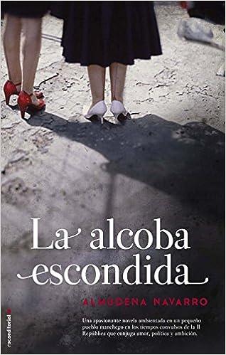 La Alcoba Escondida (Novela Historica (roca)): Amazon.es: Almudena Navarro: Libros