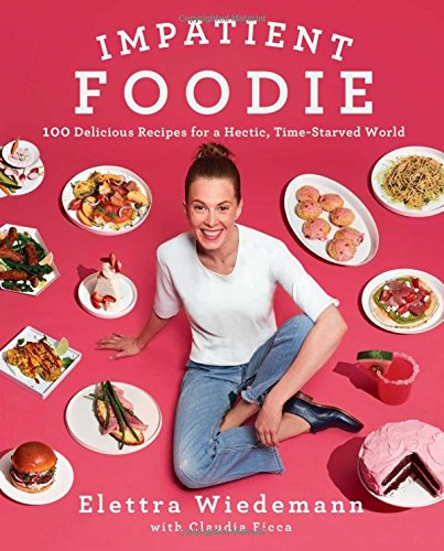 Impatient Foodie: 100 Delicious Recipes for a Hectic, Time-Starved World (Best Recipes From The Chew)