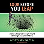 Look Before You Leap: The Smart Author's Guide to Avoiding the Money Pit and Achieving Financial Success in Publishing | Kathryn Kemp Guylay