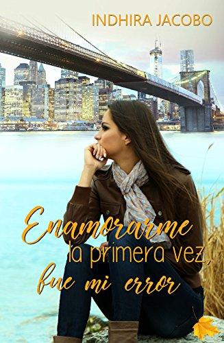 Enamorarme la primera vez, fue mi error (Spanish Edition) by [Jacobo, Indhira]