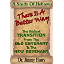 There Is A Better Way: The Biblical transition from the Old Covenant to the New Covenant