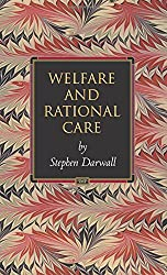 Welfare and Rational Care (Princeton Monographs in Philosophy)