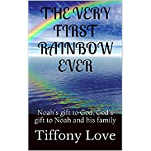 THE VERY FIRST RAINBOW EVER: Noah's gift to God, God's gift to Noah and his family (GODS CREATIONS Book 7)