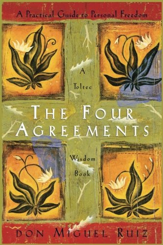 - The Four Agreements: A Practical Guide to Personal Freedom (A Toltec Wisdom Book)