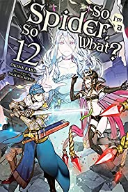 So I'm a Spider, So What?, Vol. 12 (light novel) (So I'm a Spider, So What? (light novel)) (English