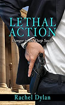 Lethal Action (Danger in the Deep South Book 1) by [Dylan, Rachel]