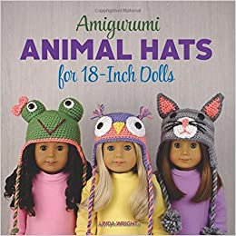 Amigurumi Animal Hats for 18-Inch Dolls: 20 Crocheted Animal Hat Patterns Using Easy Single Crochet by Linda Wright (2015-05-09)