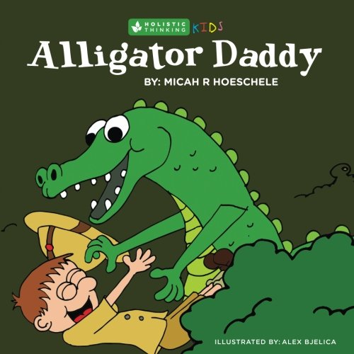 Alligator Daddy: Holistic Thinking Kids