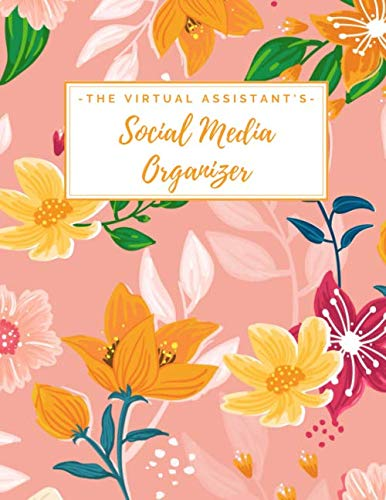 The Virtual Assistant's Social Media Organizer: Weekly Social Media Post Planner & Content Calendar – Keep Track of All of Your Client's Accounts – 8 … 11 inches) – Cute Trendy Orange & Pink Floral