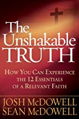 The Unshakable Truth®: How You Can Experience the 12 Essentials of a Relevant Faith Kindle Edition
