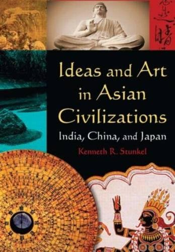 Ideas and Art in Asian Civilizations: India, China and Japan (East Gate Books)