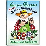 Gärtner Pötschkes Neues Großes Gartenbuch: Gärtnerische Grundlagen Band 1