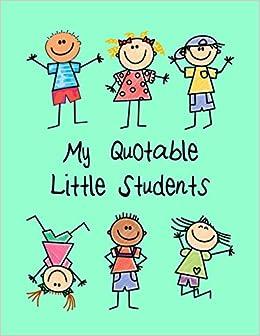 Amazon.com: My Quotable Little Students: A Teacher Journal ...