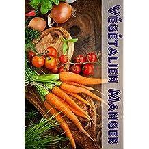 Végétalien Manger: 100 délicieuses recettes végétaliennes (Végétalienne Cuisine) (French Edition)
