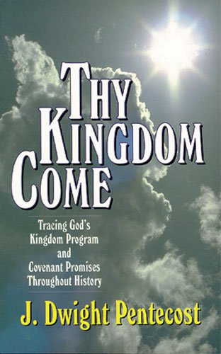 (Thy Kingdom Come: Tracing God's Kingdom Program and Covenant Promises Throughout History)