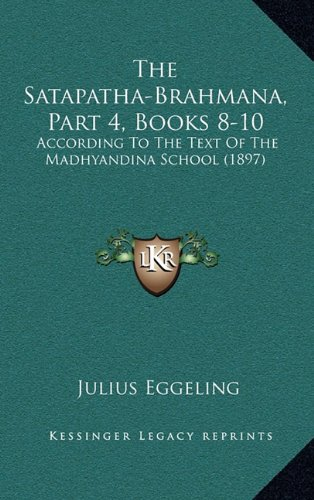 Download The Satapatha-Brahmana, Part 4, Books 8-10: According To The Text Of The Madhyandina School (1897) ebook