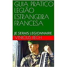 GUIA PRÁTICO LEGIÃO ESTRANGEIRA FRANCESA: JE SERAIS LEGIONNAIRE (Portuguese Edition)