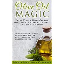 Olive Oil Magic: Extra Virgin Olive Oil benefits for healing, recipes, cosmetics and