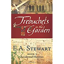 Trebuchets in the Garden: Lost in the Languedoc Crusade (Accidental Heretics) (Volume 2)
