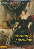 img - for Consuming Splendor: Society and Culture in Seventeenth-Century England ( Hardcover ) by Peck, Linda Levy published by Cambridge University Press book / textbook / text book