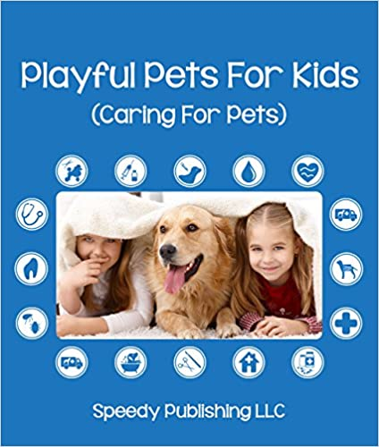 Playful Pets For Kids (Caring For Pets): Pet Care Tips for