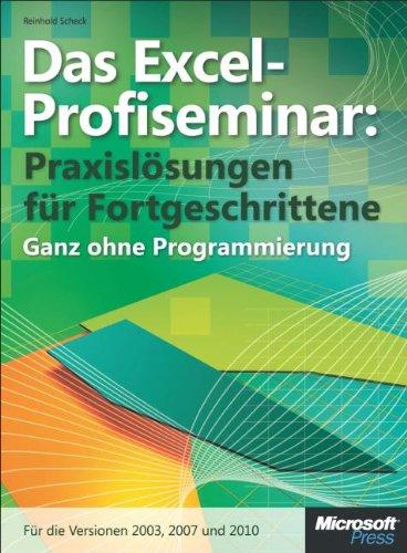 Das Excel-Profiseminar. Praxislösungen für Fortgeschrittene - ganz ohne Programmierung. Für die Versionen 2010, 2007 und 2003 Gebundenes Buch – 1. April 2011 Reinhold Scheck Microsoft 3866455526 978-3-86645-552-8