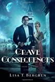 Grave Consequences: A Novel (Grand Tour Series) by Bergren, Lisa T. (2013) Paperback