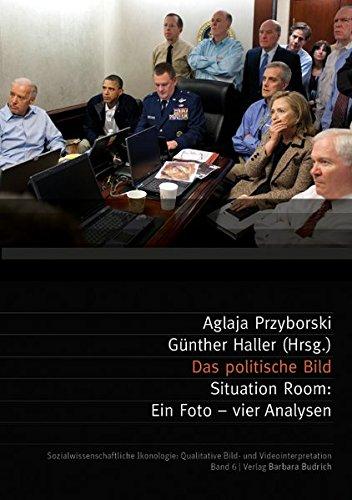 Das politische Bild: Situation Room: Ein Foto - vier Analysen (Sozialwissenschaftliche Ikonologie: Qualitative Bild- und Videointerpretation)