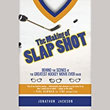 The Making of Slap Shot: Behind the Scenes of the Greatest Hockey Movie Ever Made Audiobook by Jonathon Jackson Narrated by Fleet Cooper