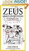 #1: Zeus Grants Stupid Wishes: A No-Bullshit Guide to World Mythology