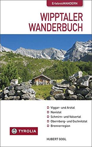 Das Wipptaler Wanderbuch: Viggar- und Arztal, Navistal, Schmirn- und Valsertal, Obernberg- und Gschnitztal, Brennerregion
