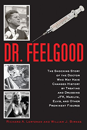 Dr. Feelgood: The Shocking Story of the Doctor Who May Have Changed History by Treating and Drugging JFK, Marilyn, Elvis, and Other Prominent Figures (Seymour Hersh The Dark Side Of Camelot)