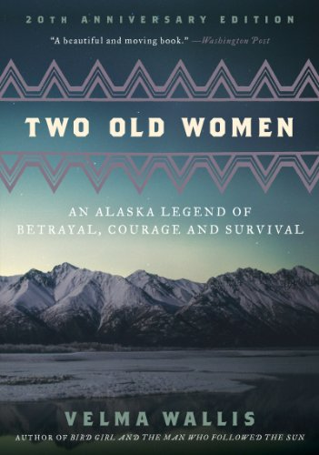 Book Cover: Two Old Women: An Alaska Legend of Betrayal, Courage and Survival by Velma Wallis